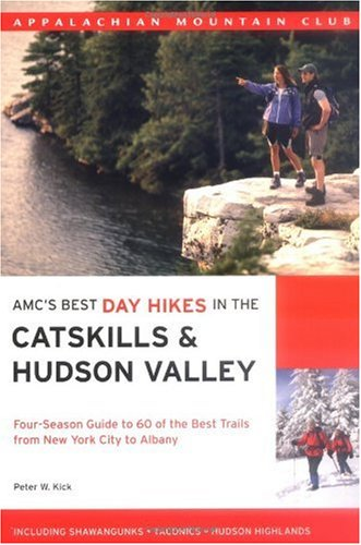 AMC's Best Day Hikes in the Catskills and Hudson Valley: Four-Season Guide to 60 of the Best Trails from New York City to Albany (Appalachian Mountain Club)
