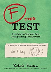 F this Test: Even More of the Very Best Totally Wrong Test Answers by Richard Benson (2014-03-18)