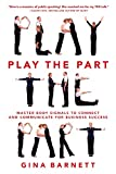 Play the Part: Master Body Signals to Connect and Communicate for Business Success (Business Books)