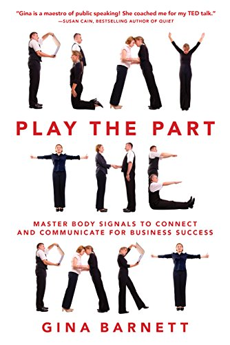 Play the Part: Master Body Signals to Connect and Communicate for Business Success Teds Part