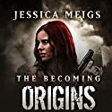 Origins: The Becoming Prequel Audiobook by Jessica Meigs Narrated by Christian Rummel