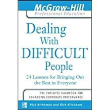 Dealing with Difficult People: 24 lessons for Bringing Out the Best in Everyone