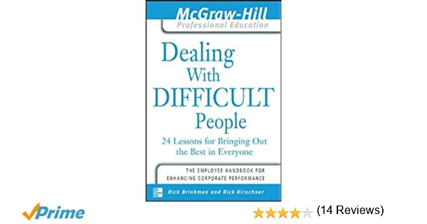 Dealing with Difficult People : 24 lessons for Bringing Out the ...