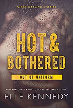 Hot & Bothered (Out of Uniform Book 1) by [Kennedy, Elle]