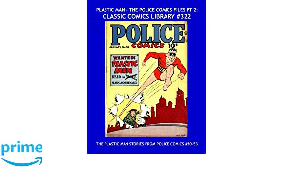 Plastic Man - The Police Comics Files Pt 2: Classic Comics
