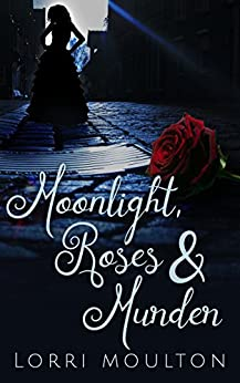 Moonlight, Roses & Murder: A Paranormal Mystery/Romance (An Adult Paranormal Romance Book 1) by [Moulton, Lorri]