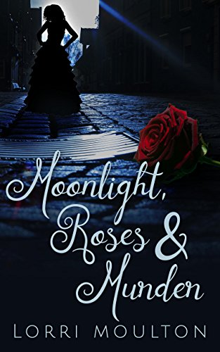 Moonlight, Roses & Murder (An Adult Paranormal Romance Book 1) by [Moulton, Lorri]