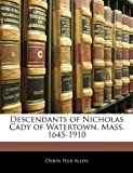 Descendants of Nicholas Cady of Watertown, Mass 1645-1910, Orrin Peer Allen, 1144304733