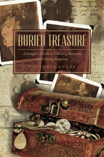 Buried Treasure: A Caregiver's Guide to Unlocking Memories and Creating Happiness