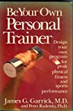 Be Your Own Personal Trainer, James G. Garrick and Peter Radetsky, 0517570238