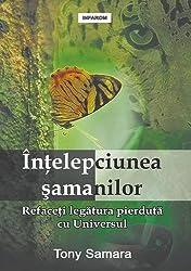 Intelepciunea Samanilor: Refaceti Legatura Pierduta Cu Universul (Romanian Edition)