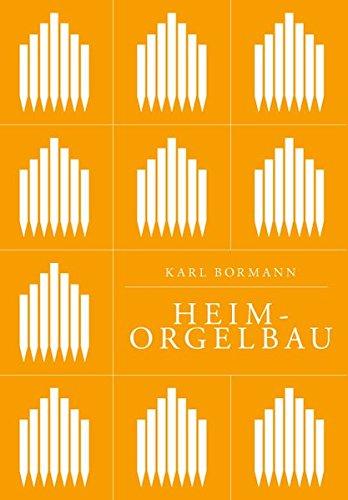 Heimorgelbau: Eine Anleitung zum Selbstbau von mechanischen Pfeifenorgeln und selbstspielenden Flötenwerken für das Heim