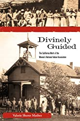 Divinely Guided: The California Work of the Women's National Indian Association (Women, Gender, and the West)