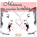 Meditacion Para Expulsar La Rabia [Meditation to Let Go of Anger] | Lluis Ayza