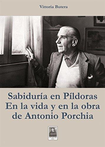 Descargar Libro Sabiduria En Pìldoras En La Vida Y En La Obra De Antonio Porchia Vittoria Butera