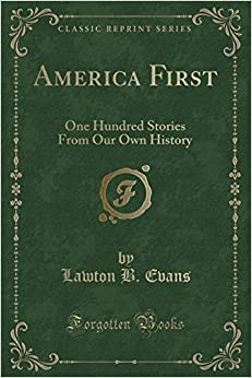 Book America First: One Hundred Stories From Our Own History (Classic Reprint)