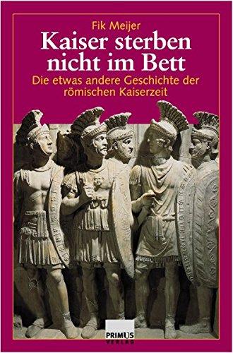 Kaiser sterben nicht im Bett. Die etwas andere Geschichte der römischen Kaiserszeit.