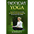 Monday Yoga: Pranayam and Sukshma-Asana's for starting Your Routine Yoga Practice and Inducing Vigor into Your Life on the first day of the Week (Daily Yoga Book 1)