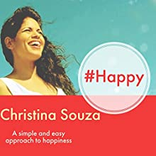 #Happy: A Simple and Easy Approach to Happiness Audiobook by Christina Souza Narrated by Christina Souza