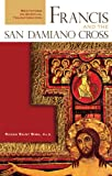 Francis and the San Damiano Cross: Meditations on