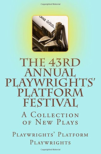 Download The 43rd Annual Playwrights' Platform Festival: A Collection of New Plays pdf epub