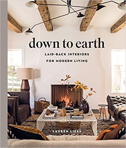 Down to Earth - Laid back Interiors for Modern Living by Lauren Leiss - book cover. #modernrustic #rusticmodern #organic #interiordesign #books #decorbooks #decoratingbooks