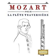Mozart pour la Flûte Traversière: 10 pièces faciles pour la Flûte Traversière débutant livre (French Edition)