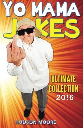 Best Yo Mama Jokes - Ultimate Collection: Jokes, Joke Books, Funny Books, Yo Momma Jokes, Yo Moma jokes, Yo Mamma Jokes, Best jokes 2016 by Mr Hudson Moore (2016-03-28) (The Best Yo Moma Jokes)