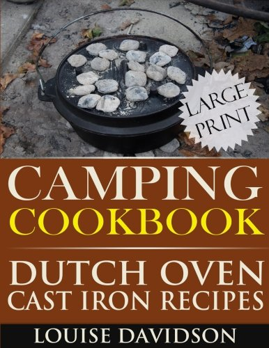 Camping Cookbook: Dutch Oven Recipes - Large Print Edition by Louise Davidson