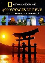 400 Voyages de rêve : Les hauts lieux de l'humanité par  National Geographic Society