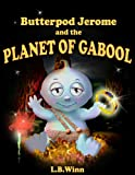 Butterpod Jerome and the Planet of Gabool, L.B.Winn, 0979188407