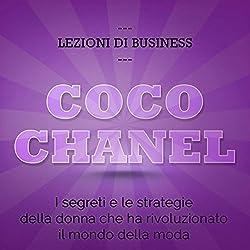 Coco Chanel: I segreti e le strategie della donna che ha rivoluzionato il mondo della moda (Lezioni di business)