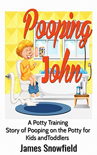 Pooping John: A Potty Training Story of Pooping on the Potty