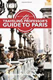 The Traveling Professor's Guide to Paris, Stephen Solosky, 1493572938