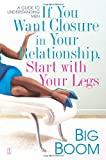 If You Want Closure in Your Relationship, Start with Your Legs, Big Boom, 1416546464