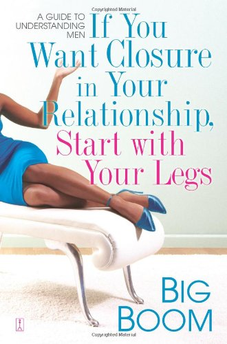 If You Want Closure in Your Relationship, Start with Your Legs: A Guide to Understanding Men pdf epub
