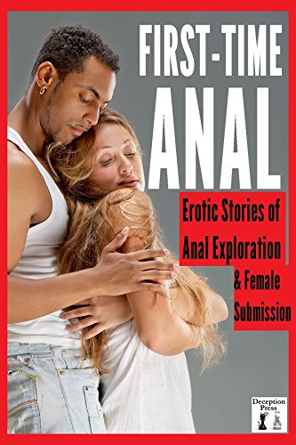First Time Anal: Erotic Stories of Anal Exploration & Female Submission