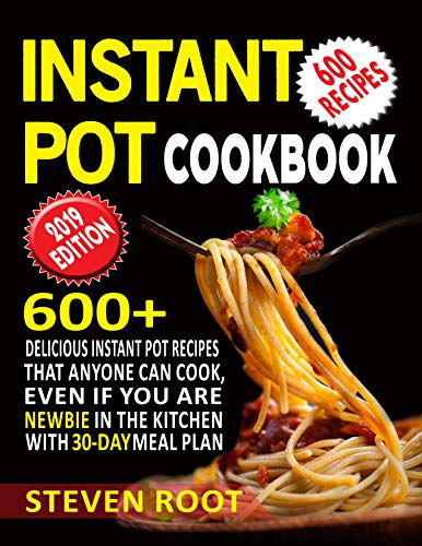 Instant Pot Cookbook: 600+ Delicious Instant Pot Recipes that anyone can Cook, Even If You are Newbie in the Kitchen with 30-Day Meal ()