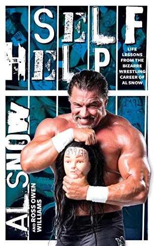 Pdf Outdoors Self Help: Life Lessons from the Bizarre Wrestling Career of Al Snow