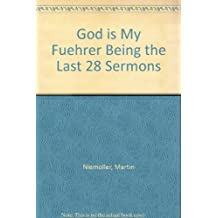God is My Fuehrer Being the Last 28 Sermons