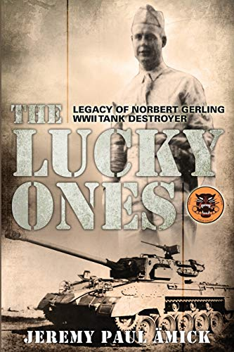 Wwii Destroyer - The Lucky Ones: The Legacy of Norbert Gerling WWII Tank Destroyer