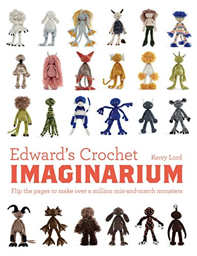 Edward's Crochet Imaginarium: Over a Million Mix-and-Match Monsters