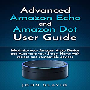 Advanced Amazon Echo and Amazon Dot User Guide Audiobook
