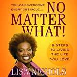 No Matter What!: 9 Steps to Living the Life You Want | Lisa Nichols