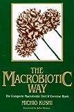 The Macrobiotic Way, Michio Kushi and Stephen Blauer, 089529222X