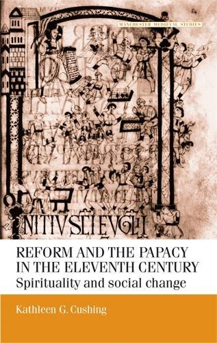 Reform and the papacy in the eleventh century: Spirituality and social change (Manchester Medieval Studies MUP)