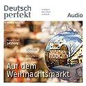 Deutsch perfekt Audio - Auf dem Weihnachtsmarkt. 12/2014 Audiobook by  div. Narrated by  div.