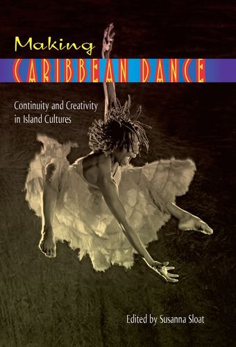 Making Caribbean Dance: Continuity and Creativity in Island Cultures