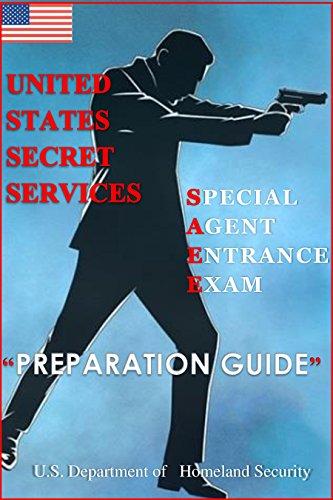U.S. SECRET SERVICES  Special Agent Entrance Exam: PREPARATION GUIDE ( U.S Secret services,  SAEE, Special Agent Entrance Exam guide, How to prepare, step by step preparation guide, special agent)