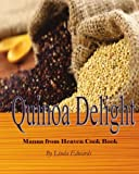 Quinoa Delight: Manna from Heaven Cook Book